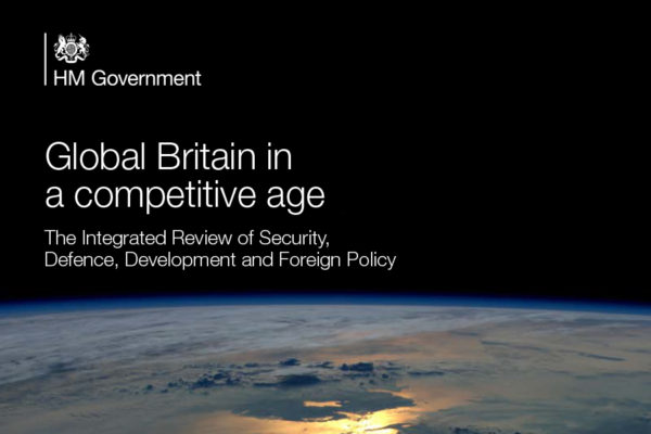 Global Britain in a Competitive Age: the Integrated Review of Security, Defence, Development and Foreign Policy
